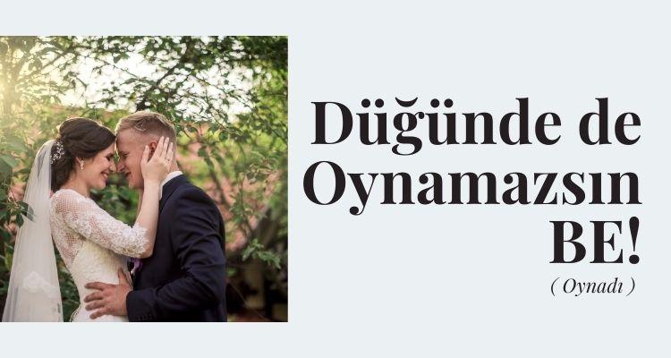 Düğünlerde Hayatta Oynamam Diyordum Ama…